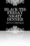 Black Tie Friday Night Dinner (with Friends)