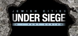 Watch Now: Jewish Cities Under Siege