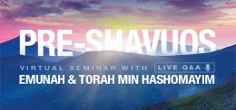 Watch Now: Pre-Shavuot Virtual Seminar